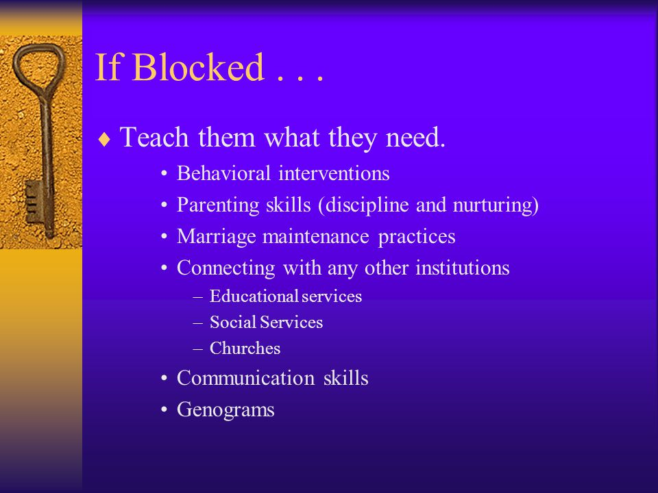 If Blocked . . . Teach them what they need. Behavioral interventions