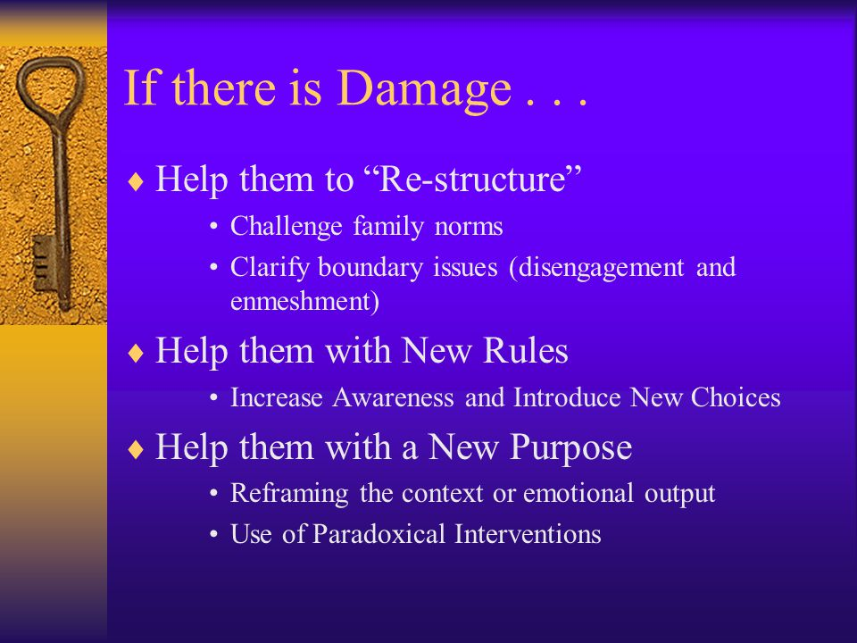 If there is Damage . . . Help them to Re-structure