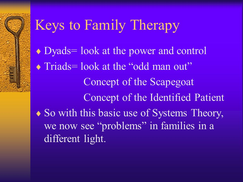 Keys to Family Therapy Dyads= look at the power and control