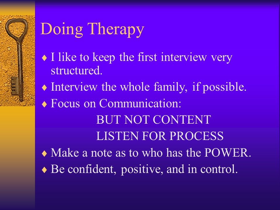 Doing Therapy I like to keep the first interview very structured.