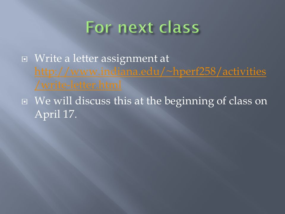 For next class Write a letter assignment at http://www.indiana.edu/~hperf258/activities/write-letter.html.