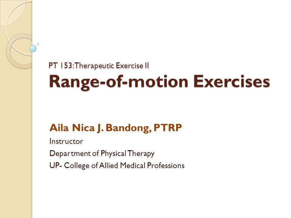 PT 153: Therapeutic Exercise II Range-of-motion Exercises