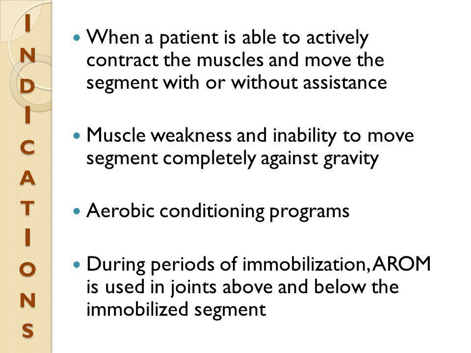 I n d I c a t I o n sWhen a patient is able to actively contract the muscles and move the segment with or without assistance.