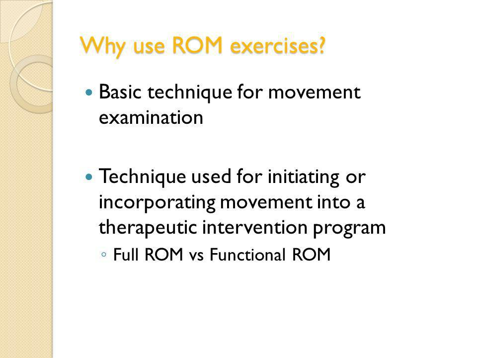 Why use ROM exercises Basic technique for movement examination