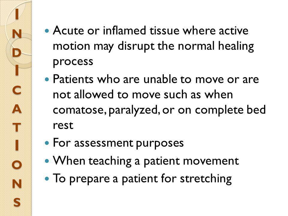 I n d I c a t I o n s Acute or inflamed tissue where active motion may disrupt the normal healing process.