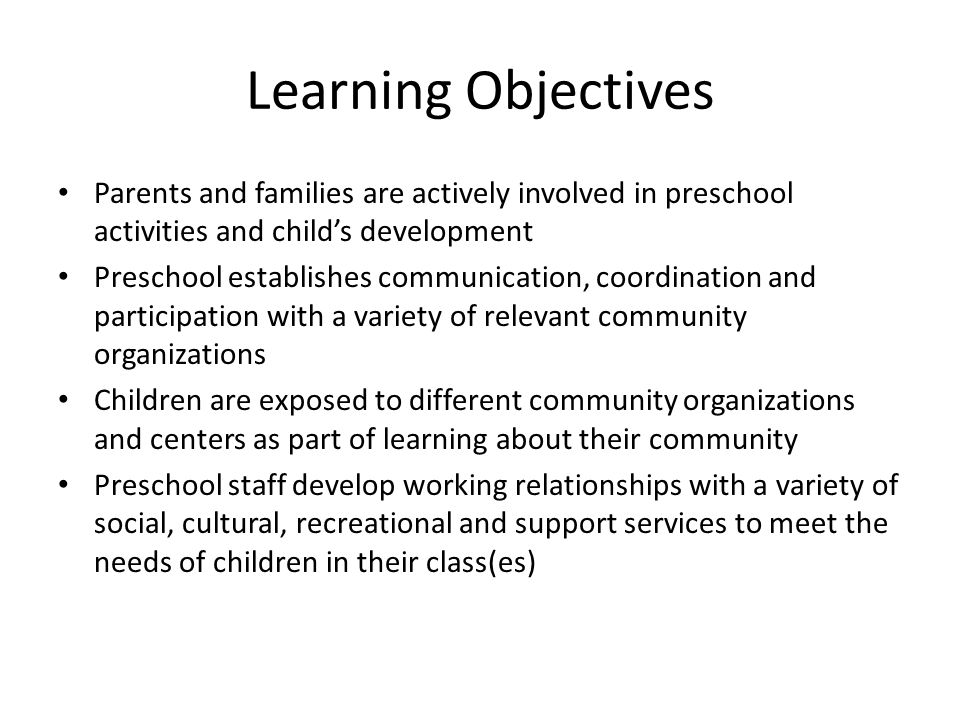 Learning Objectives Parents and families are actively involved in preschool activities and child's development.