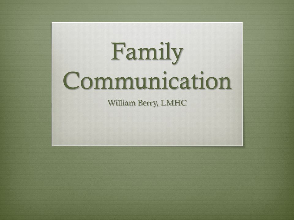 Family Communication William Berry, LMHC