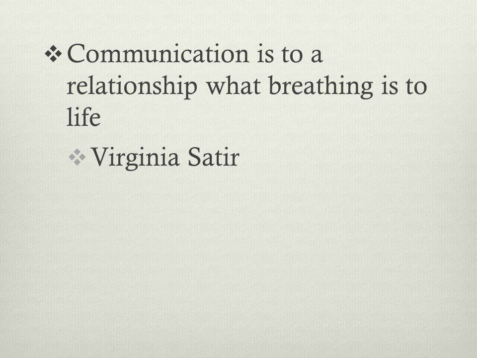 Communication is to a relationship what breathing is to life