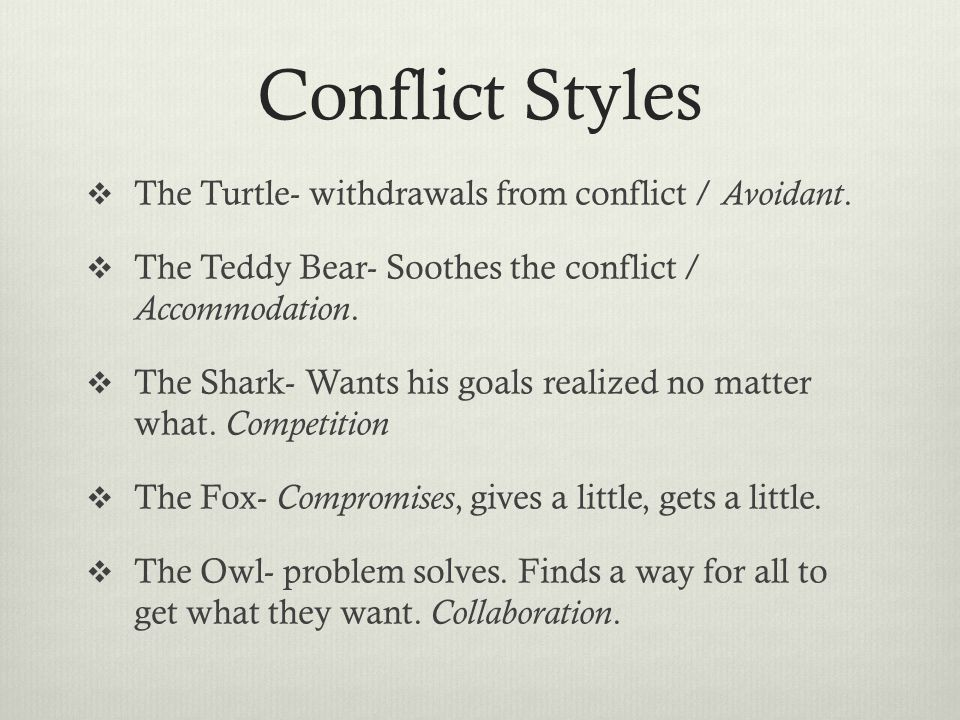 Conflict Styles The Turtle- withdrawals from conflict / Avoidant.