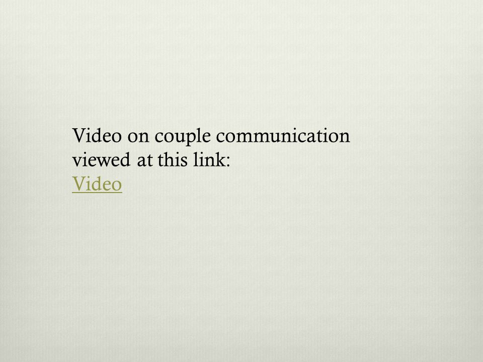Video on couple communication viewed at this link: