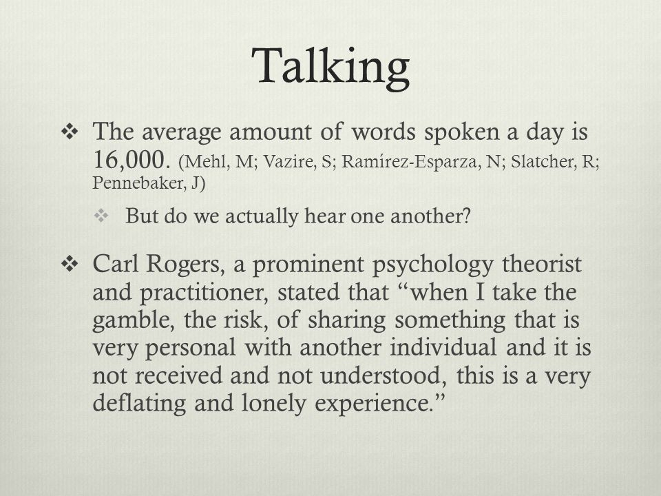 Talking The average amount of words spoken a day is 16,000. (Mehl, M; Vazire, S; Ramírez-Esparza, N; Slatcher, R; Pennebaker, J)
