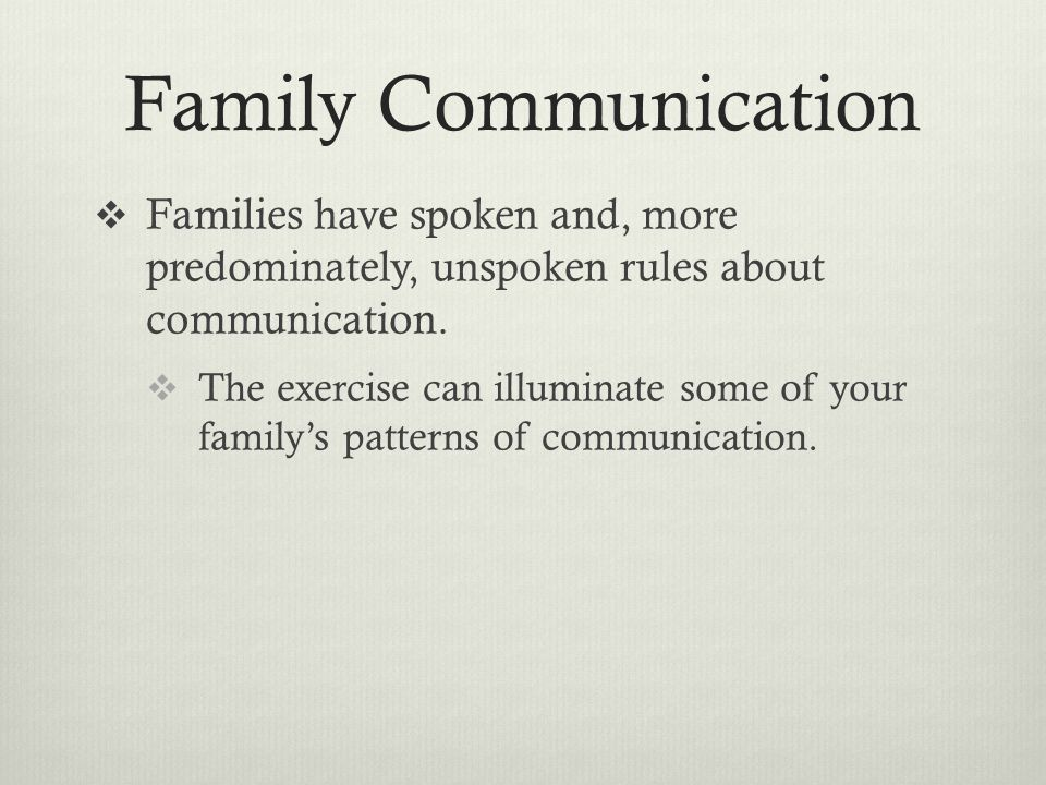 Family Communication Families have spoken and, more predominately, unspoken rules about communication.