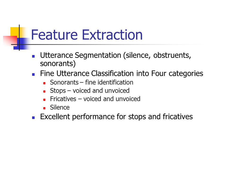 Feature Extraction Utterance Segmentation (silence, obstruents, sonorants) Fine Utterance Classification into Four categories.