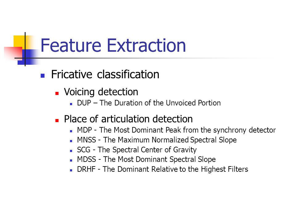 Feature Extraction Fricative classification Voicing detection
