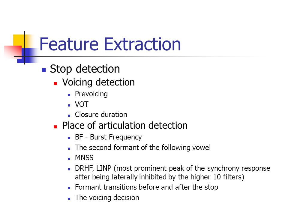 Feature Extraction Stop detection Voicing detection