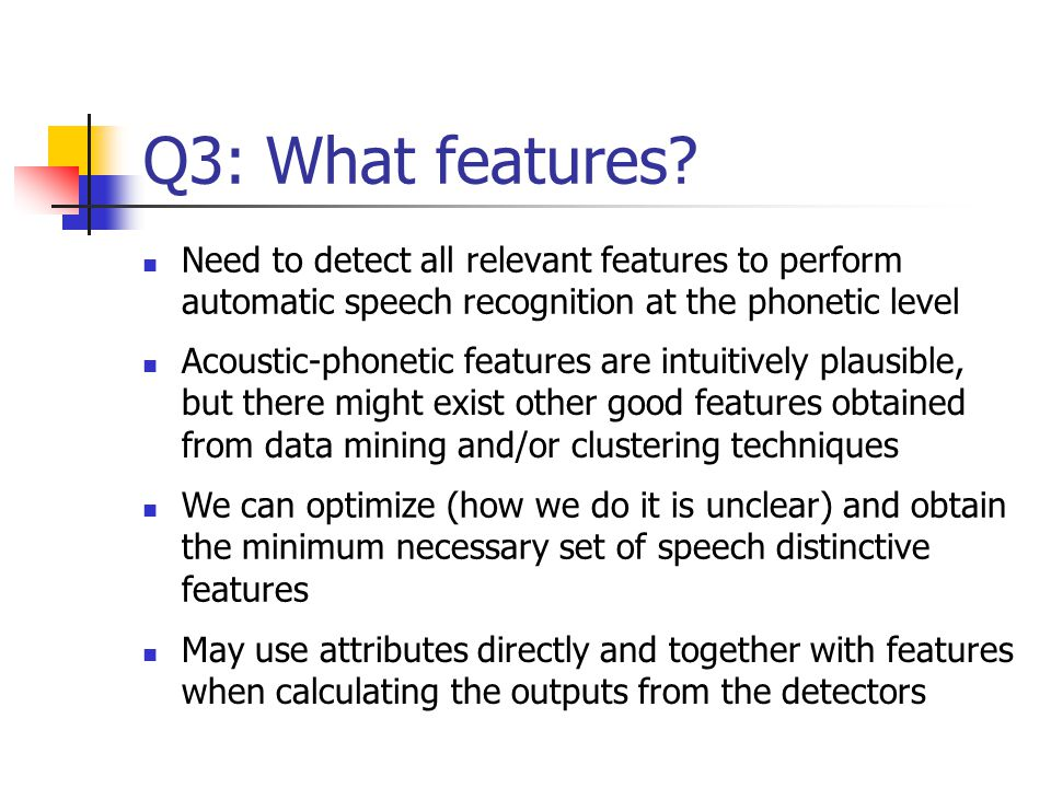 Q3: What features Need to detect all relevant features to perform automatic speech recognition at the phonetic level.