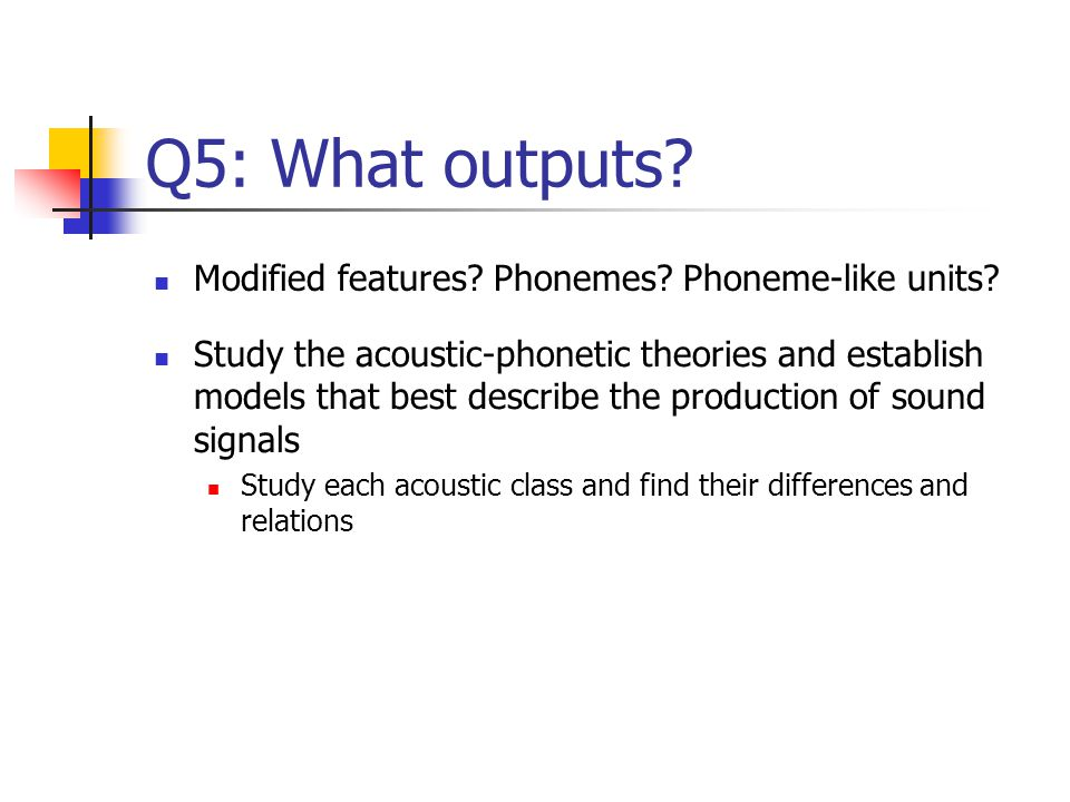 Q5: What outputs Modified features Phonemes Phoneme-like units