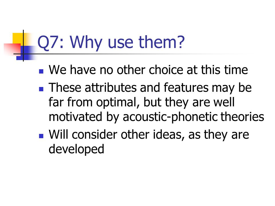 Q7: Why use them We have no other choice at this time