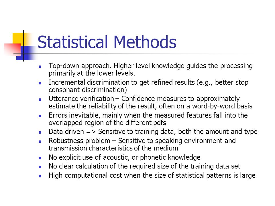 Statistical Methods Top-down approach. Higher level knowledge guides the processing primarily at the lower levels.