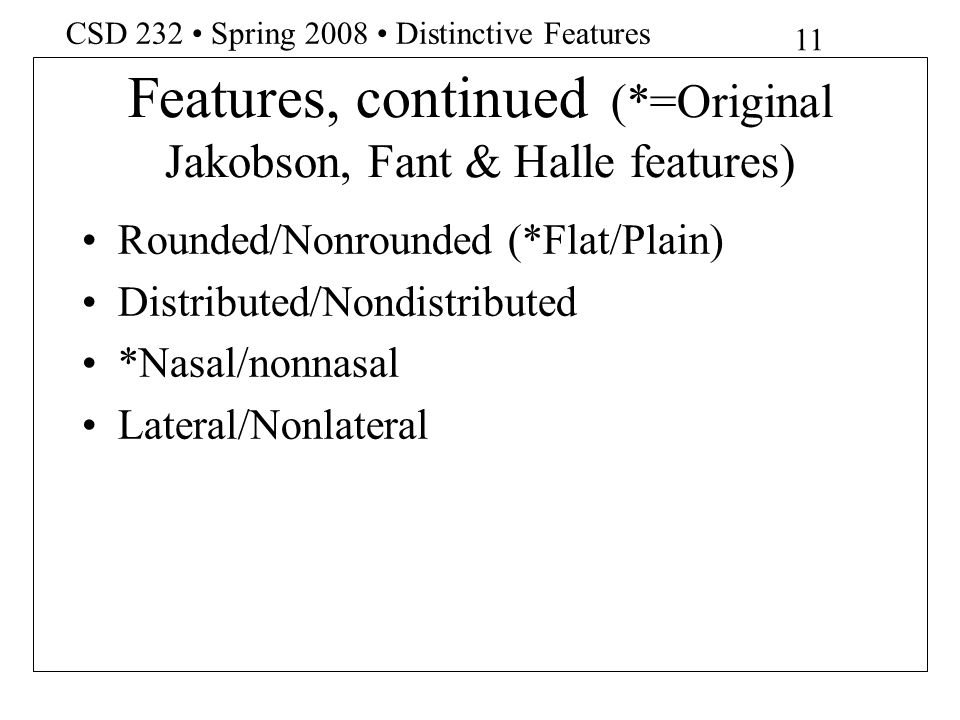 Features, continued (*=Original Jakobson, Fant & Halle features)
