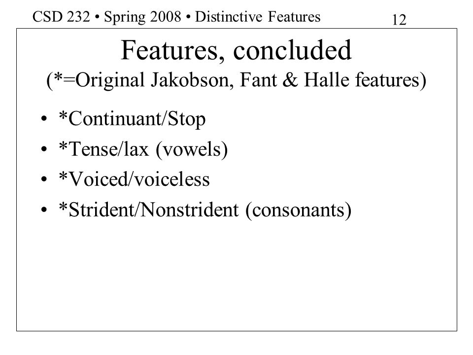 Features, concluded (*=Original Jakobson, Fant & Halle features)