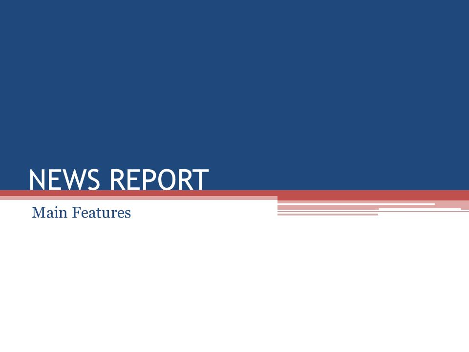 NEWS REPORT Main Features