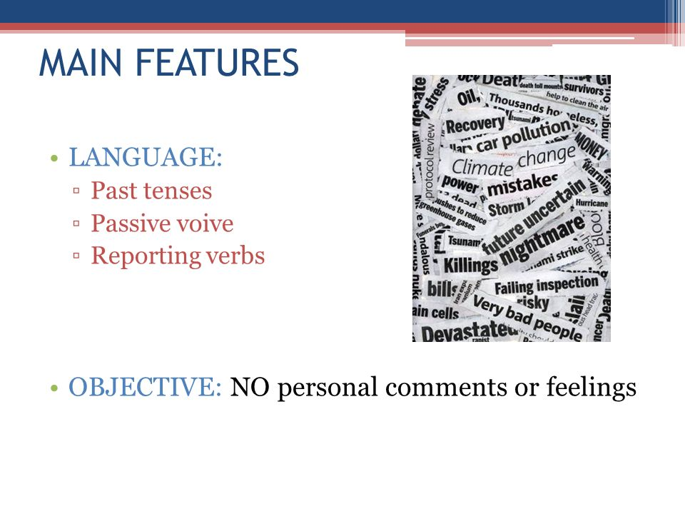 MAIN FEATURES LANGUAGE: OBJECTIVE: NO personal comments or feelings