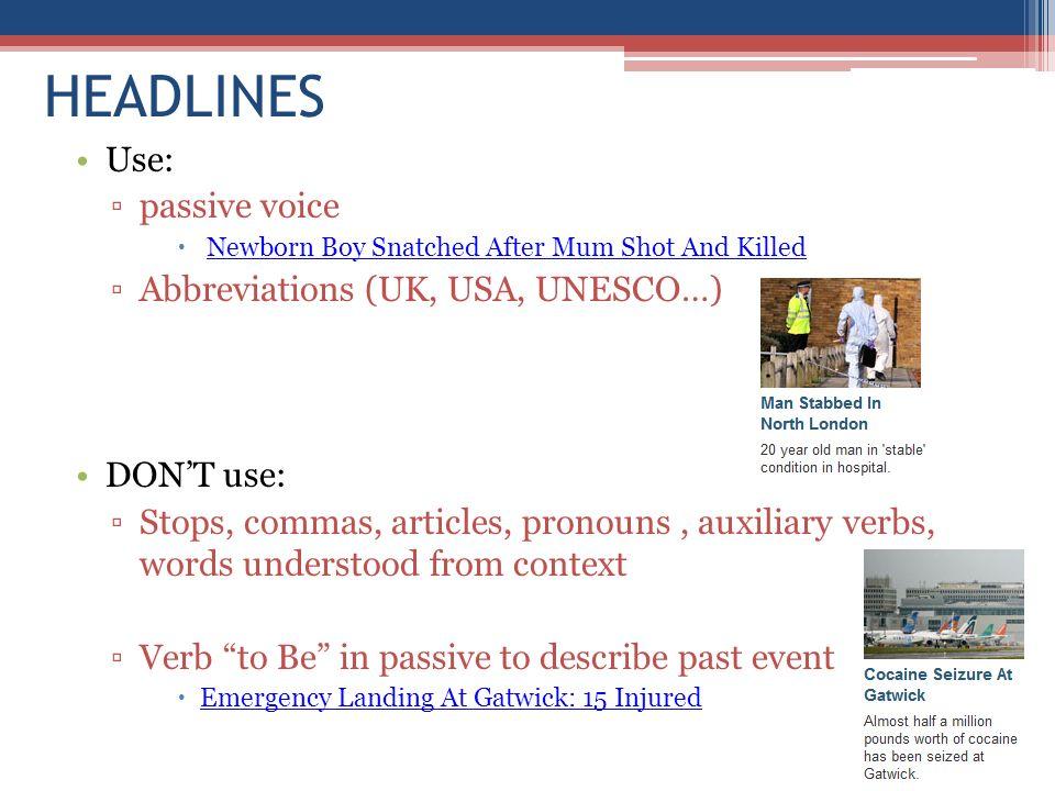 HEADLINES Use: passive voice Abbreviations (UK, USA, UNESCO…)