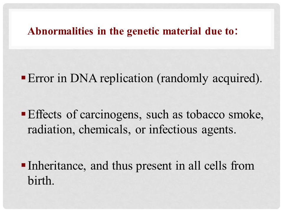 Error in DNA replication (randomly acquired).