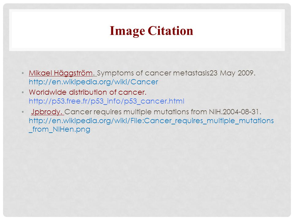 Image Citation Mikael Häggström. Symptoms of cancer metastasis23 May 2009. http://en.wikipedia.org/wiki/Cancer.