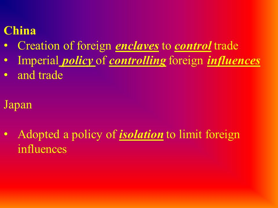 China Creation of foreign enclaves to control trade. Imperial policy of controlling foreign influences.