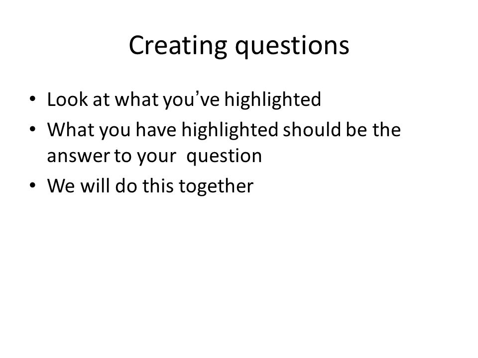 Creating questions Look at what you've highlighted