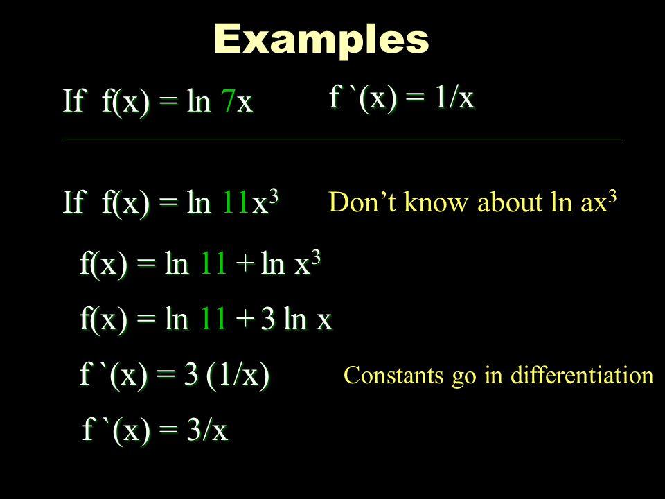 Examples f `(x) = 1/x If f(x) = ln 7x If f(x) = ln 11x3