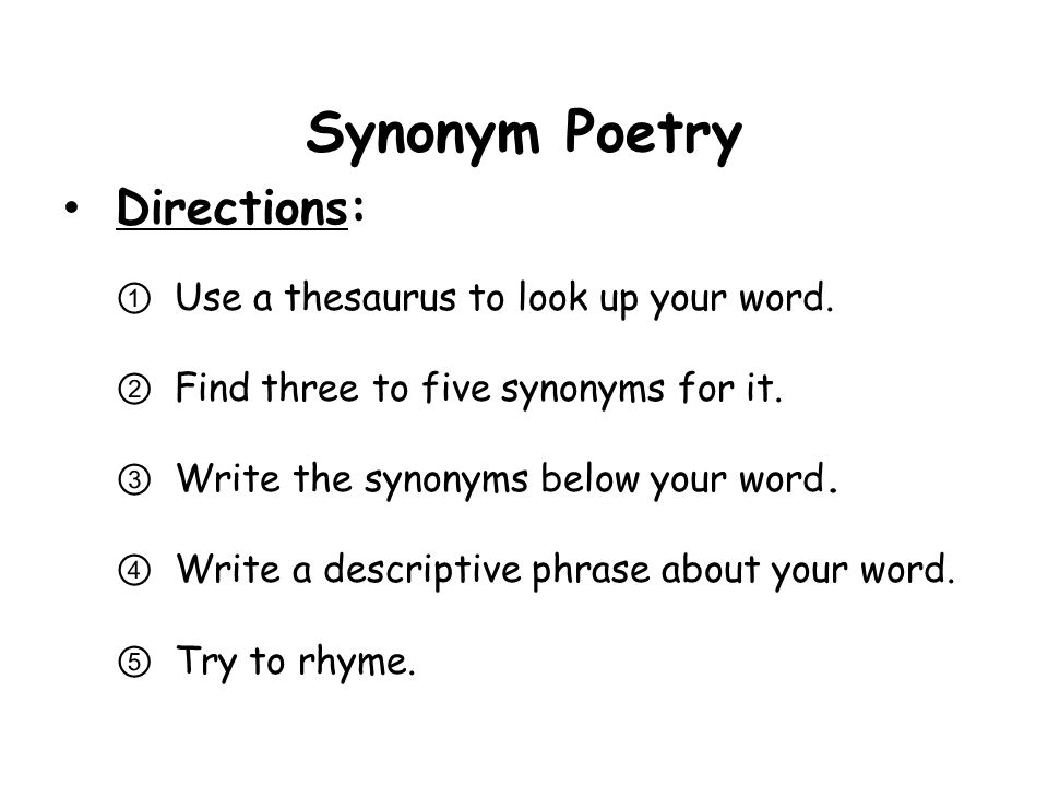 Synonym Poetry Directions: Use a thesaurus to look up your word.
