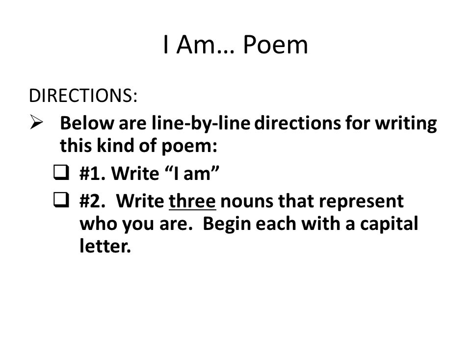 I Am… Poem DIRECTIONS: Below are line-by-line directions for writing this kind of poem: #1. Write I am