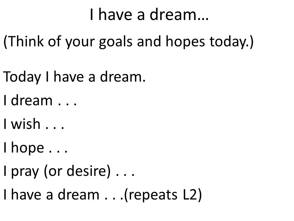 I have a dream… (Think of your goals and hopes today.)