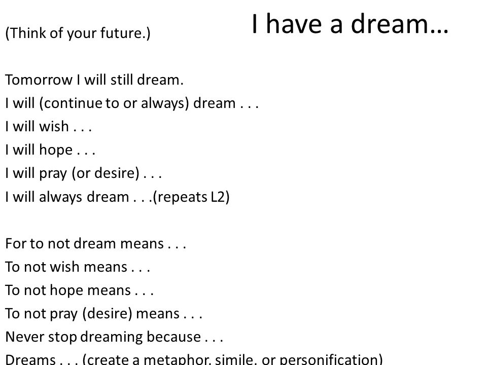 I have a dream… (Think of your future.) Tomorrow I will still dream.