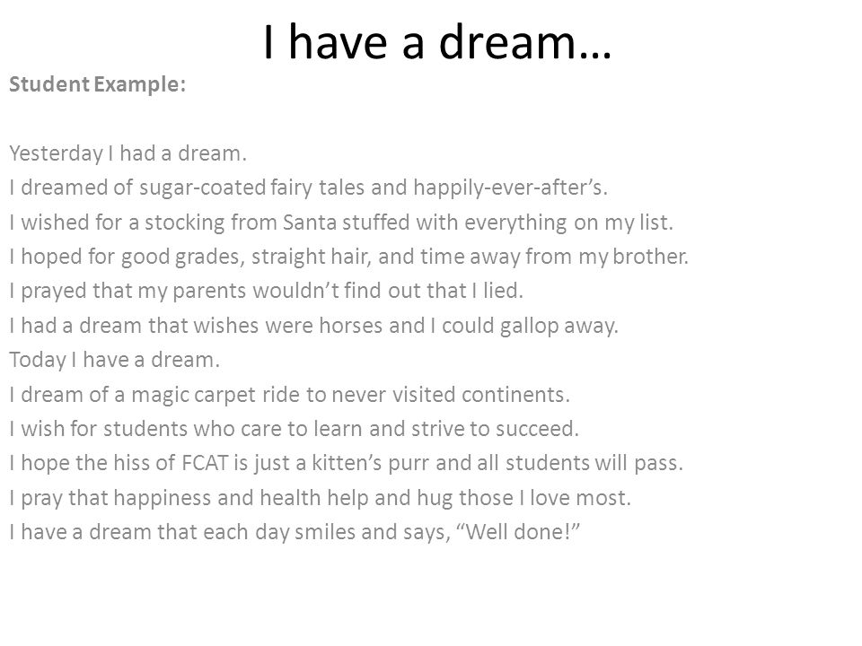 I have a dream… Student Example: Yesterday I had a dream.