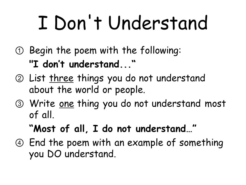 I Don t Understand Begin the poem with the following: