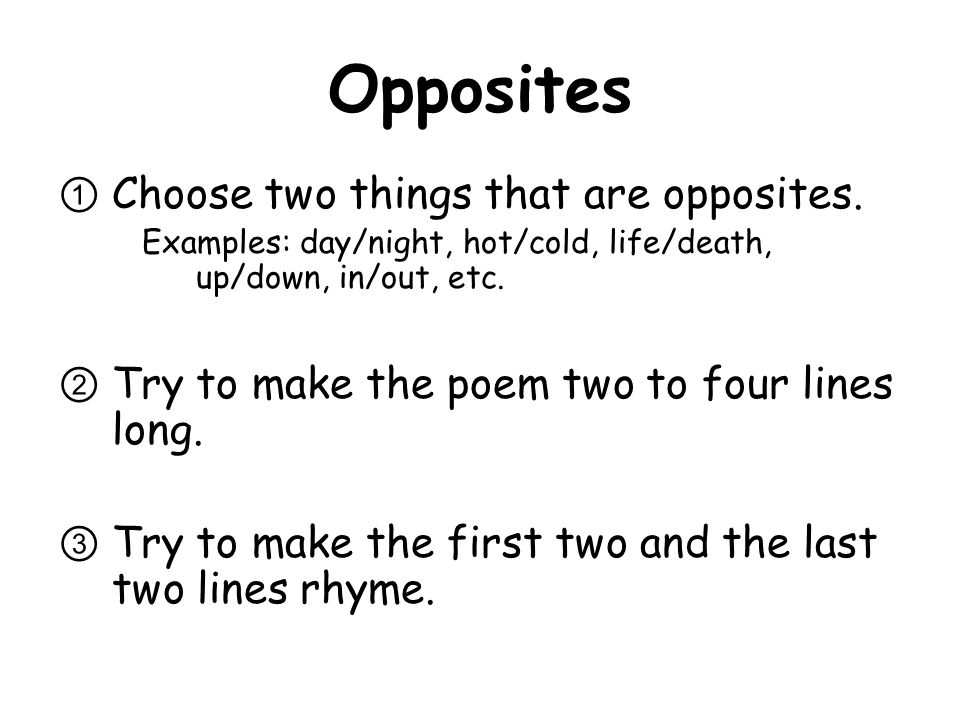Opposites Choose two things that are opposites.