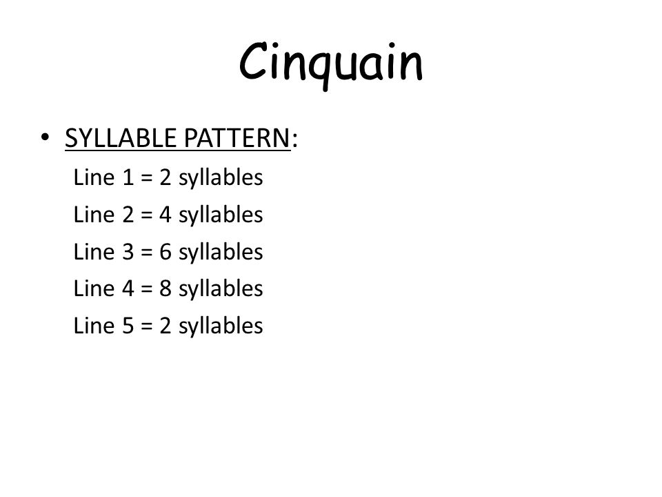 Cinquain SYLLABLE PATTERN: Line 1 = 2 syllables Line 2 = 4 syllables