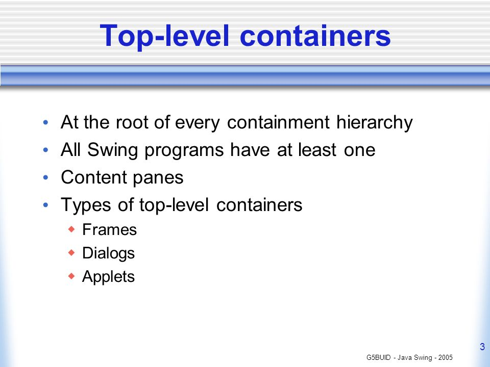 Top-level containers At the root of every containment hierarchy
