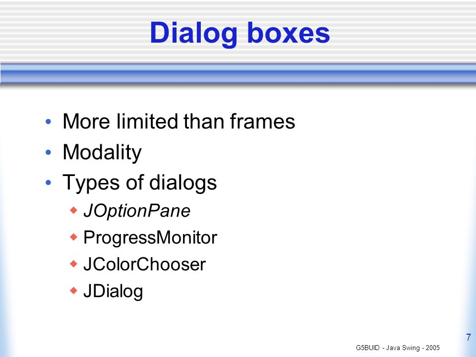 Dialog boxes More limited than frames Modality Types of dialogs