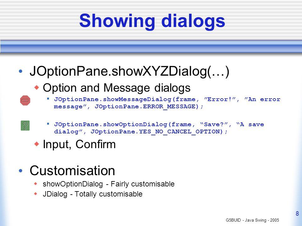Showing dialogs JOptionPane.showXYZDialog(…) Customisation