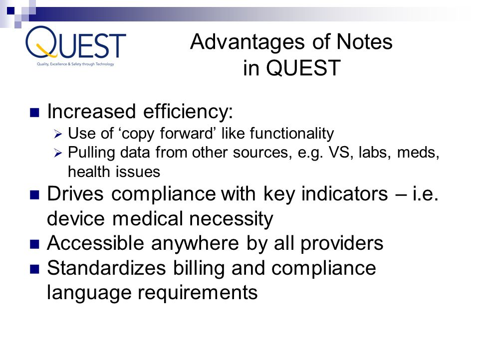 Advantages of Notes in QUEST Increased efficiency: