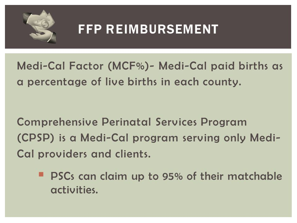 FFP Reimbursement Medi-Cal Factor (MCF%)- Medi-Cal paid births as a percentage of live births in each county.