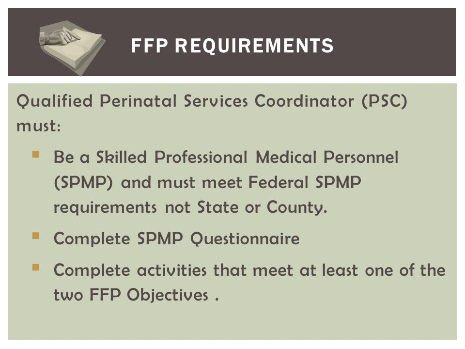 FFP Requirements Qualified Perinatal Services Coordinator (PSC) must: