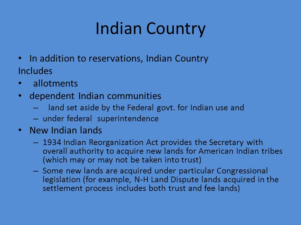 Indian Country In addition to reservations, Indian Country Includes
