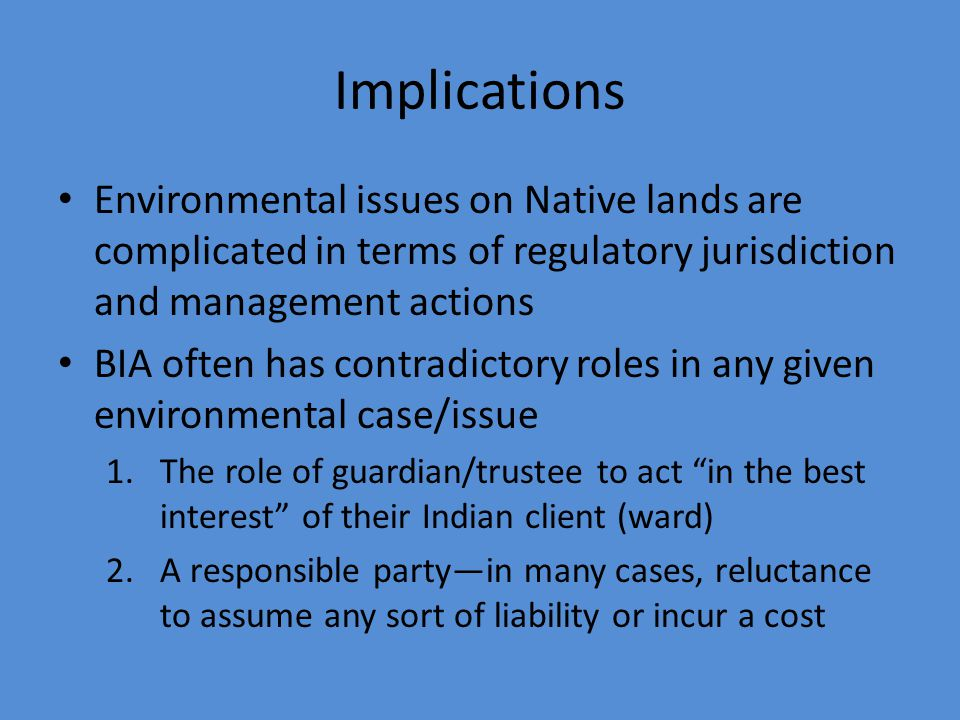 Implications Environmental issues on Native lands are complicated in terms of regulatory jurisdiction and management actions.