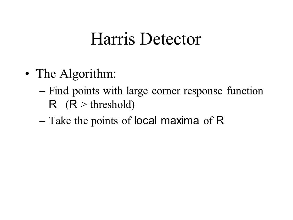 Harris Detector The Algorithm:
